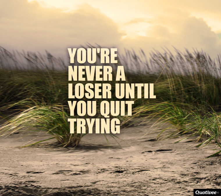 quotivee_mobile_0008_Youre-never-a-loser-until-you-quit-trying