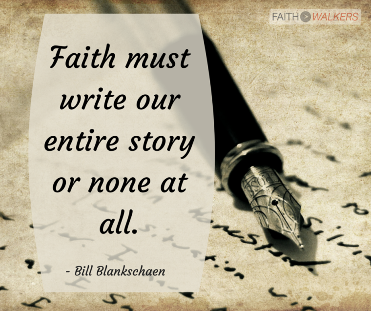 faith must write our entire story -or