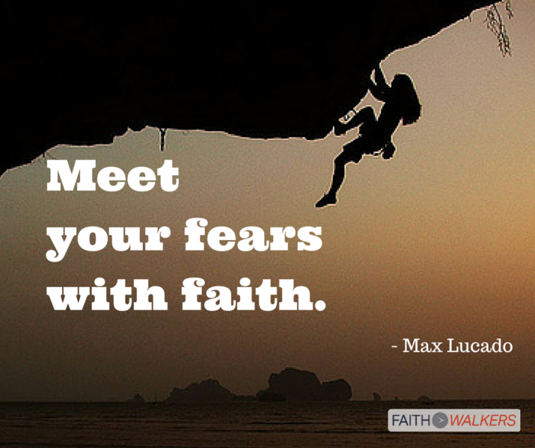 -Meet your fears with faith.-