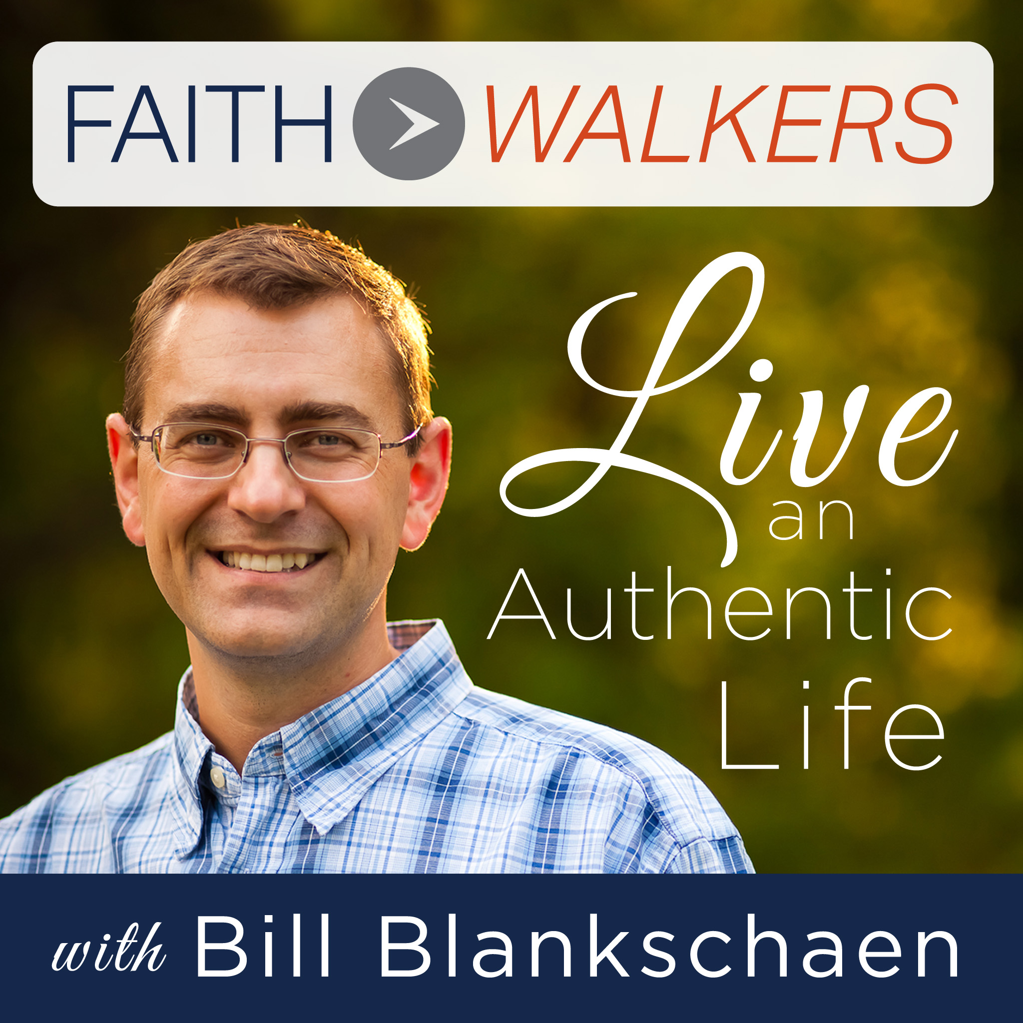 FaithWalkers Podcast with Bill Blankschaen — Helping You Live with Authentic Christian Faith